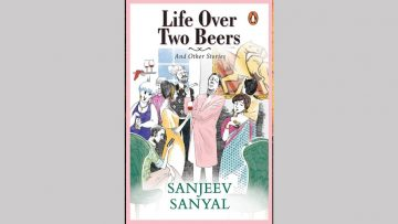 Life Over Two Beers and Other Stories by Sanjeev Sanyal