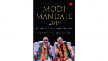 Modi Mandate 2019 – Racy Chronicling Of A Fast Paced Election