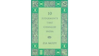 A Review Of 10 Judgements That Changed India By Zia Mody