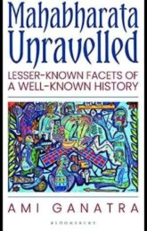 Mahabharata Unravelled: Lesser-Known Facets Of A Well-Known History By Ami Ganatra